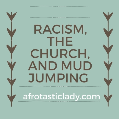 Racism, The Church, and Mud Jumping