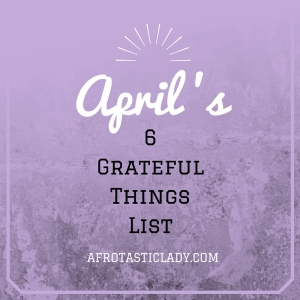 April Grateful Things List