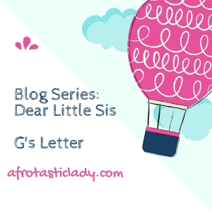 Blog Series_ Dear Little Sis G's Letter