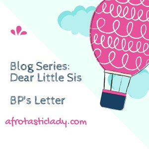 Blog Series_ Dear Little Sis, BP's Letter