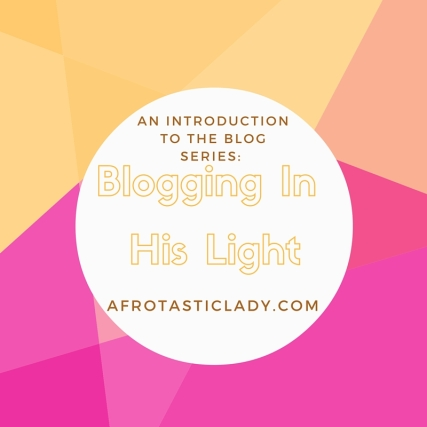 An Introduction to the Blog Series-Blogging in His Light