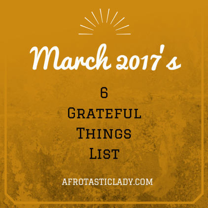March 2017's 6 Grateful Things List