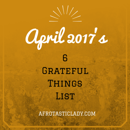April 2017's 6 Grateful Things List