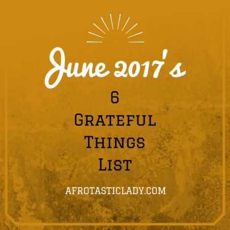 June 2017's 6 Grateful Things List