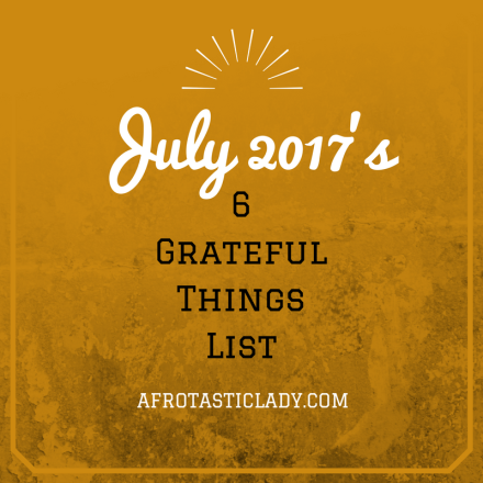July 2017's 6 Grateful Things List