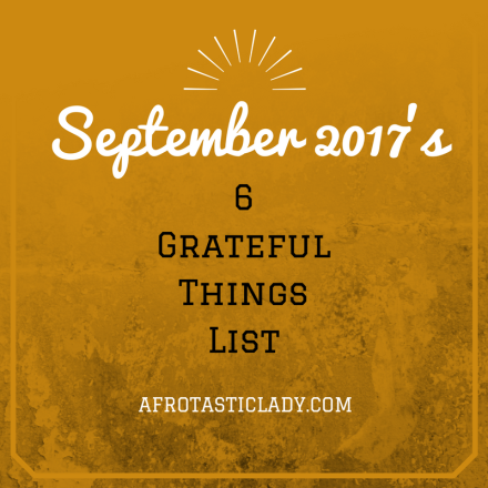 September 2017's 6 Grateful Things List